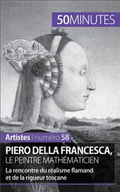Piero Della Francesca, le peintre mathématicien: La rencontre du réalisme flamand et de la rigueur toscane