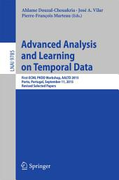 Advanced Analysis and Learning on Temporal Data: First ECML PKDD Workshop, AALTD 2015, Porto, Portugal, September 11, 2015, Revised Selected Papers