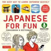 Japanese for Fun: A Practical Approach to Learning Japanese Quickly (Downloadable Audio Included)