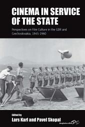 Cinema in Service of the State: Perspectives on Film Culture in the GDR and Czechoslovakia, 1945-1960