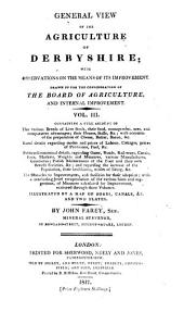 General View of the Agriculture and Minerals of Derbyshire: With Observations on the Means of Their Improvement, Volume 3