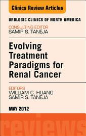 Evolving Treatment Paradigms in Renal Cancer, An Issue of Urologic Clinics - E-Book