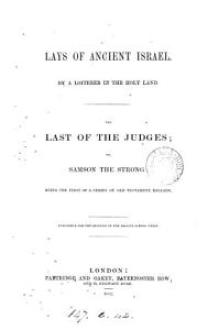Lays of ancient Israel  by a loiterer in the Holy land  1  The last of the judges  or  Samson the strong PDF