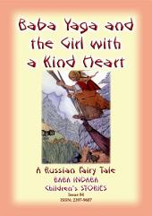 BABA YAGA AND THE LITTLE GIRL WITH THE KIND HEART - A Russian Fairy Tale: Baba Indaba Children's Stories - Issue 85
