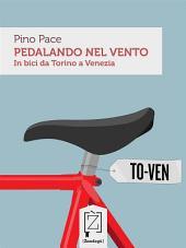 Pedalando nel Vento: In bici da Torino a Venezia