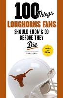 100 Things Longhorns Fans Should Know   Do Before They Die PDF