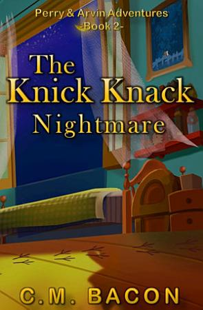 The Knick Knack Nightmare  Perry   Arvin Adventures  Book 2  PDF