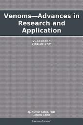 Venoms—Advances in Research and Application: 2013 Edition: ScholarlyBrief