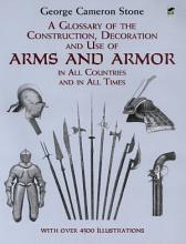A Glossary of the Construction  Decoration and Use of Arms and Armor PDF