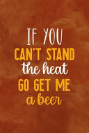 If You Can't Stand The Heat Go Get Me A Beer