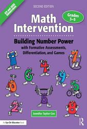 Math Intervention 3–5: Building Number Power with Formative Assessments, Differentiation, and Games, Grades 3–5, Edition 2
