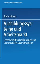 Ausbildungssysteme und Arbeitsmarkt: Lebensverläufe in Großbritannien und Deutschland im Kohortenvergleich