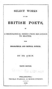 Select Works of the British Poets: In a Chronological Series from Ben Jonson to Beattie