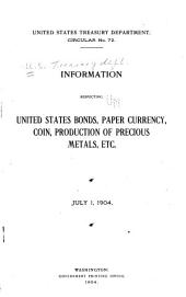 Information Respecting United States Bonds, Paper Currency, Coin, Production of Precious Metals, Etc