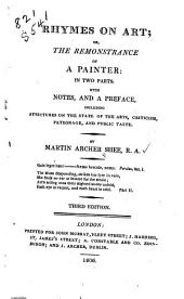 Rhymes on art: or, The remonstrance of a painter: in two parts. With notes, and a preface, including strictures on the state of the arts, criticism, patronage, and public taste