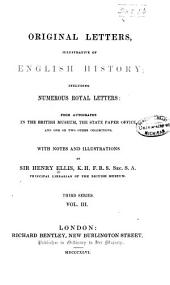Original Letters Illustrative of English History: Including Numerous Royal Letters; from Autographs in the British Museum, the State Paper Office, and One Or Two Other Collections, Volume 3