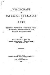 Witchcraft in Salem Village in 1692: Together with Some Account of Other Witchcraft Prosecutions in New England and Elsewhere