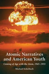 Atomic Narratives and American Youth: Coming of Age with the Atom, 1945-1955