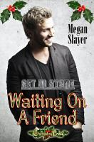 Waiting On A Friend  A Start Me Up Christmas Story   Set In Stone Multi Author 12  PDF