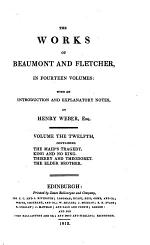 The Works of Beaumont and Fletcher: The maid's tragedy. King and no king. Thierry and Theodoret. The elder brother
