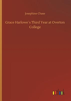 Grace Harlowe   s Third Year at Overton College