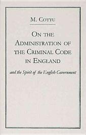 On the Administration of the Criminal Code in England, and Spirit of the English Government