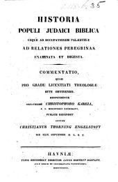 Historia populi Judaici Biblica usque ad occupationem Palaestinae, ad relationes peregrinas examinata et digesta. Commentatio ... Resp. ... C. Kabell