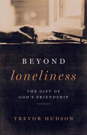 Beyond Loneliness: The Gift of God's Friendship