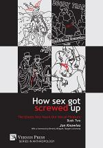 How Sex Got Screwed Up: The Ghosts that Haunt Our Sexual Pleasure - Book Two