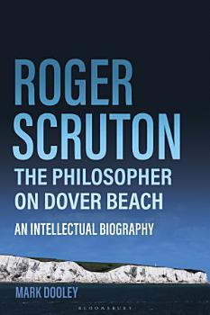 Roger Scruton  The Philosopher on Dover Beach PDF