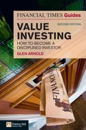 The Financial Times Guide to Value Investing: How to Become a Disciplined Investor, Edition 2