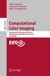 Computational Color Imaging: 5th International Workshop, CCIW 2015, Saint Etienne, France, March 24-26, 2015, Proceedings