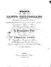 Regole di canto gregoriano ricavate da rinomati autori, aadattate al metodo presente cioè senza le così dette mutazioni ... Lorenzo Berti