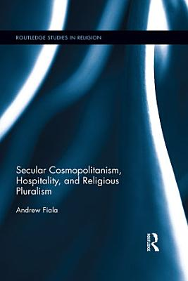 Secular Cosmopolitanism  Hospitality  and Religious Pluralism