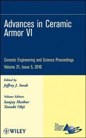 Advances in Ceramic Armor VI: Ceramic Engineering and Science Proceedings, Volume 31, Issue 5