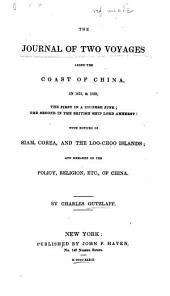 The Journal of Two Voyages Along the Coast of China, in 1831, & 1832: The First in a Chinese Junk, the Second in the British Ship Lord Amherst : with Notices of Siam, Corea, and the Loo-Choo Islands, and Remarks on the Policy, Religion, Etc., of China