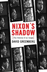Nixon S Shadow The History Of An Image Book PDF