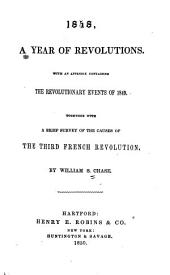 1848, a year of revolutions: With an appendix containing the revolutionary events of 1849. Together with a brief survey of the causes of the third French revolution