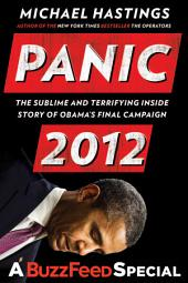 Panic 2012: The Sublime and Terrifying Inside Story of Obama's Final Campaign (A BuzzFeed/Bl ue Rider Press Book)