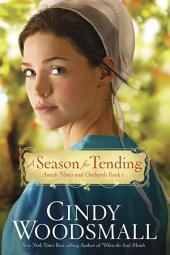 A Season for Tending: Book One in the Amish Vines and Orchards Series