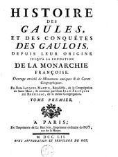 Histoire des Gaules et des conquêtes des Gaulois, depuis leur origine jusqu'à la fondation de la monarchie françoise. Ouvrage enrichi de monumens antiques & de cartes géographiques: Volume1