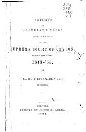 Reports of Important Cases Heard and Determined by the Supreme Court of Ceylon ...: 1843-55. 1884