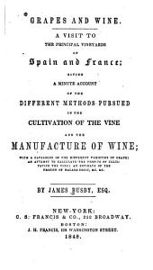 Grapes and Wine: A Visit to the Principal Vineyards of Spain and France; Giving a Minute Account of the Different Methods Pursued in the Cultivation of the Vine and the Manufacture of Wine; with a Catalogue of the Different Varieties of Grape; an Attempt to Calculate the Profits of Cultivating the Vine; an Estimate of the Profits of Malaga Fruit, &c., &c