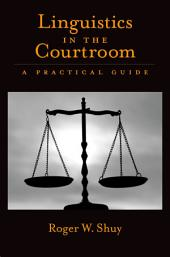 Linguistics in the Courtroom: A Practical Guide