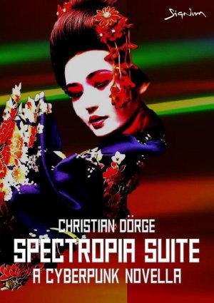 SPECTROPIA SUITE   A CYBERPUNK NOVELLA PDF