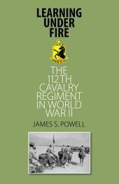 Learning Under Fire: The 112th Cavalry Regiment in World War II