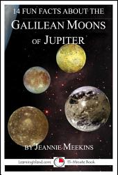 14 Fun Facts About the Galilean Moons of Jupiter: A 15-Minute Book