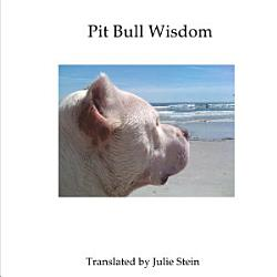 Pit Bull Wisdom 13 Useful Lessons I Ve Learned About Life From My Rehabilitated Ex Fighting Dog Book PDF