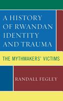 A History of Rwandan Identity and Trauma PDF