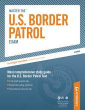 Master the U.S. Border Patrol Exam: A Career as a Border Patrol Agent: Part I of IV